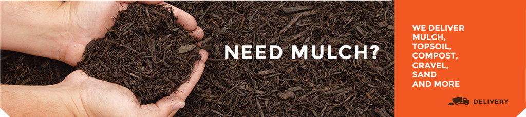 Need mulch? We deliver mulch, top soil, compost and more.